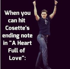 Les Mis. Cosette's last note in Heart Full of Love is insane.