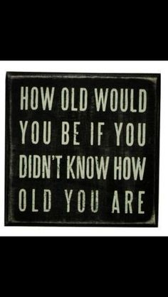 How old would you be...