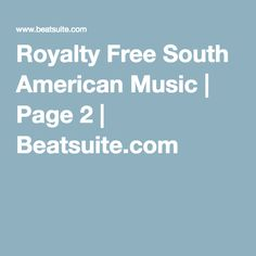 Royalty Free South American Music | Page 2 | Beatsuite.com