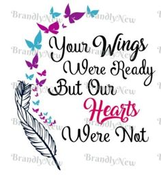 Your Wings Were Ready But Our Hearts Were Not Butterfly Design / Feather / RIP / Butterfly / Tribal Tattoos, Tattoos Skull, Body Art Tattoos, Tatoos, Trendy Tattoos, Tattoo Art, Remembrance Tattoos, Memorial Tattoos, Sympathy Quotes