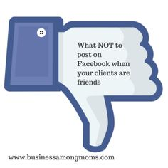 5 Things Not to Say on Facebook When You Are Friends with Your Clients - Business Among Moms