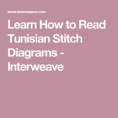 Learn How to Read Tunisian Stitch Diagrams - Interweave