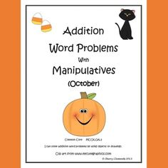 Addition Word Problems with Manipulatives (October) There are 6 pages. Each page contains one addition word problem to solve. There are ten pictures/manipulatives for each problem. Students can color the manipulatives, cut them out and glue them in the box provided to solve the problem. http://drclementskindergarten.blogspot.com/