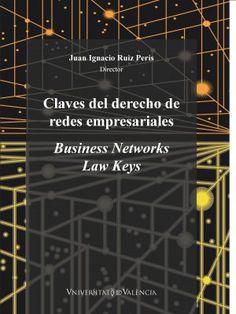 Claves del derecho de redes empresariales = Business networks law keys / Juan Ignacio Ruiz Peris, director