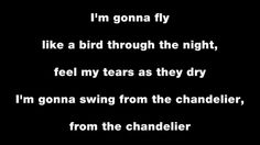 Chandelier - Sia... I'm in love with this song and I have no clue why