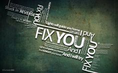 And I will try to Fix You...