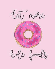 Donut Printable Wall Art, Eat More Hole Foods, Donut Art, Funny Food & Fitness Quote, Donut Pun, Kit