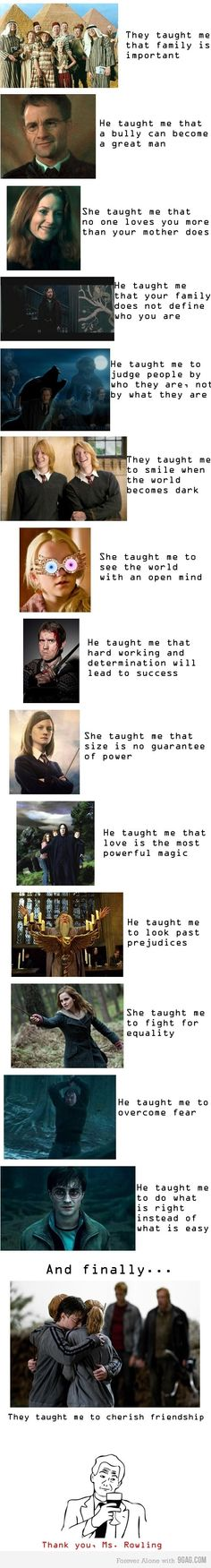 This is soooo true. I think I learned most of my morals from Harry Potter. I hope Noah can have something like this in his life. I think I'll teach him how to read using Harry Potter. Saga Harry Potter, Harry Potter Quotes, Harry Potter Love, Harry Potter World, Fandoms, Harry Porter, Movies Quotes, Funny Quotes, Funny Pics