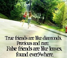 True friend are like diamonds, Precious and rare. False friends are like leaves, found everywhere | Heart Touching Friendship Quotes