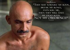 #Gandhi  #Gandhi: They may torture my body, break my bones, even kill me, then they will have my dead body. NOT MY OBEDIENCE!  #movie #moviequotes #quote #quotes #MahatmaGandhi #BenKingsley #Biography #Drama #History #magicalquote