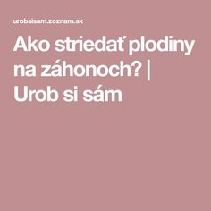 Ako striedať plodiny na záhonoch? | Urob si sám Gardening, Vegetables, Lawn And Garden, Vegetable Recipes, Veggies, Yard Landscaping, Horticulture