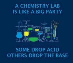 .chemistry labs is like big party some drop acid and some drop base