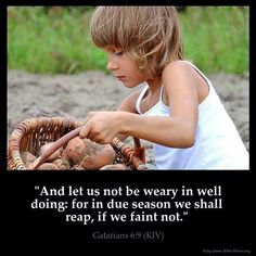 And let us not be weary in well doing, for in due season, we shall reap, if we faint not :)