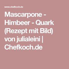Mascarpone - Himbeer - Quark (Rezept mit Bild) von julialeini | Chefkoch.de