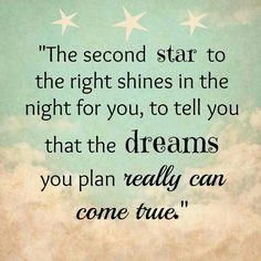 Quote from Peter Pan. I have always love Peter Pan. One of my favorite fairy tales from childhood :-)