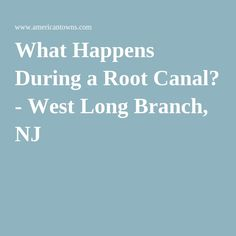 What Happens During a Root Canal? - West Long Branch, NJ