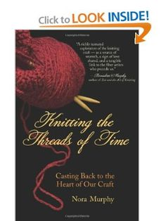 Knitting the Threads of Time: Casting Back to the Heart of Our Craft: Nora Murphy: 9781577316572: Amazon.com: Books