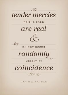 Tender Mercies of the Lord, David A. Quote taken from the April 2005 LDS General Conference. Gospel Quotes, Lds Quotes, Uplifting Quotes, Quotable Quotes, Great Quotes, Mormon Quotes, Awesome Quotes, Lds Memes, Uplifting Messages