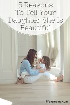 "There's been a bit of controversy in recent years over whether or not calling your daughter ""beautiful"" is damaging. I, for one, disagree with this theory and want to share 5 reasons why you should tell your daughter she is beautiful."