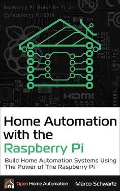 Home Automation with the Raspberry Pi: Build Home Automation Systems Using The Power of The Raspberry Pi, Marco Schwartz, eBook - Amazon.com