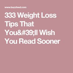333 Weight Loss Tips That You'll Wish You Read Sooner