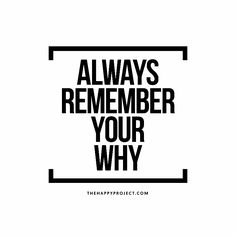 Your why is your purpose. Your why gives meaning to your life. Your why motivates you. Always remember your why.