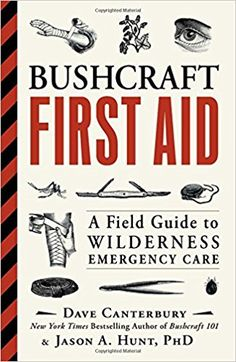 Bushcraft First Aid: A Field Guide to Wilderness Emergency Care: Dave Canterbury, Ph.D. Jason A. Hunt: 0045079202344: Amazon.com: Books