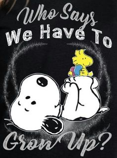 Snoopy & Woodstock - wh  Snoopy & Woodstock - who says we have to grow up....