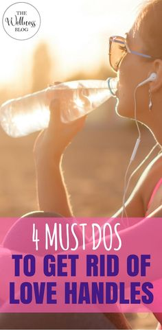 THE WELLNESS BLOG 4 Must Dos to Get Rid of Love Handles Exercise/Weight Loss/Diet