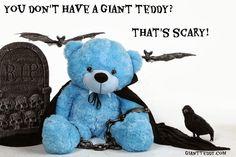 Giant Teddy Bears make excellent Halloween treats!