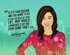 Christina Grimmie quote here IF ITS YOUR PASSION AND YOU WANT TO DO IT FOR THE REST OF YOUR LIFE WHY WOULD COMMENTS STOP YOU FROM DOING THAT Christina Grimme 1994-2016