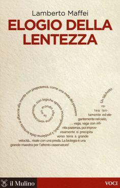 Elogio della lentezza - Lamberto Maffei - Libro - Il Mulino - Voci | IBS