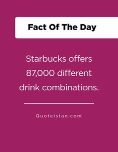 Starbucks offers different drink combinations. Fact Of The Day, Quote Of The Day, Different, Starbucks, Life Quotes, Knowledge, Inspirational Quotes, Facts, Motivation