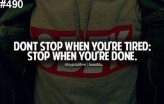 Non fermarti quando sei stanco... fermati quando hai finito...