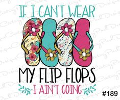 If I can't wear Flip Flops I ain't going Sublimation Transfer Ready to Press / Design 189 /Sublimation Designs Beach Vacation Outfits, Sublime Shirt, Sublimation Paper, Cricut Craft Room, Party Service, Summer Dream, Host A Party, Shirts With Sayings, I Cant