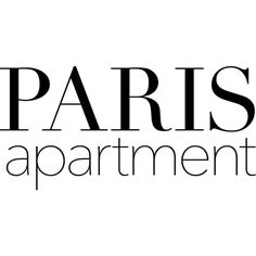 Paris Apartment text ❤ liked on Polyvore featuring words and paris