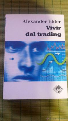 Vivir del trading: psicología, tácticas de trading, gestión del dinero / Alexander Elder.. -- Barcelona: Valor editions, 2013.