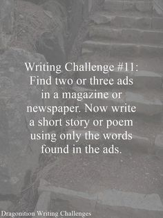 Writing Challenge #11: Find two or three ads in a magazine or newspaper. Now write a short story or poem using only the words found in the ads.