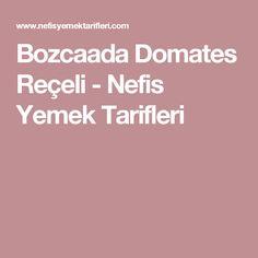 Bozcaada Domates Reçeli - Nefis Yemek Tarifleri