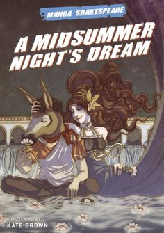 Manga Shakespeare: A Midsummer Night's Dream by William Shakespeare http://www.amazon.com/dp/0810994755/ref=cm_sw_r_pi_dp_5hWpvb0E2DT1C