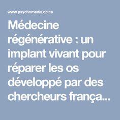 Médecine régénérative: un implant vivant pour réparer les os développé par des chercheurs français   Psychomédia