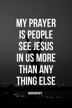 """My prayer is that people see Jesus in us more than anything else."" 