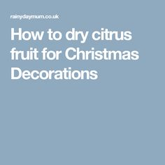 How to dry citrus fruit for Christmas Decorations