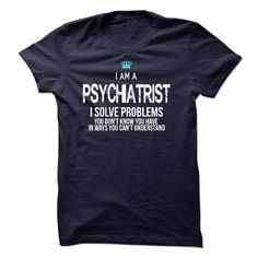 I am a Psychiatrist T-Shirts, Hoodies. GET IT ==► https://www.sunfrog.com/LifeStyle/I-am-a-Psychiatrist-17738056-Guys.html?id=41382