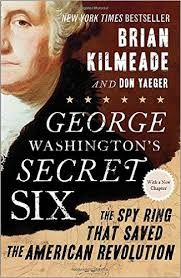 George Washington's Secret Six: the Spy Ring That Saved the American Revolution by Brian Kilmeade