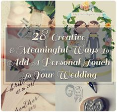 28 Creative And Meaningful Ways To Add A Personal Touch To Your Wedding