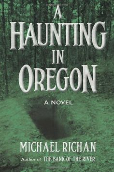 A Haunting In Oregon (The River) by Michael Richan,http://www.amazon.com/dp/1490918582/ref=cm_sw_r_pi_dp_urVttb0Q2XPPAP8V