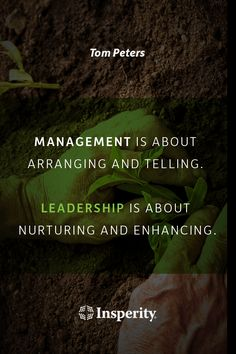 """""""Management is about arranging and telling. Leadership is about nurturing and enhancing."""" ~ Tom Peters #leadership #management #business #quote http://www.insperity.com/blog/?insperity_topic=leadership-and-management&keywords=&paged=1?utm_source=pinterest&utm_medium=post&utm_campaign=outreach&PID=SocialMedia"""