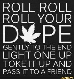 Cannabis, Medical Marijuana, Marijuana Funny, Stoner Quotes, Stoner Humor, 420 Quotes, Drug Quotes, Backgrounds, Cantinflas