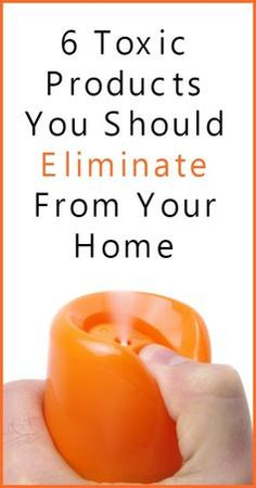 6 Toxic Products You Should Eliminate From Your Home - Natural Holistic Life